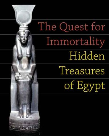 The Quest for Immortality: Treasures of Ancient Egypt