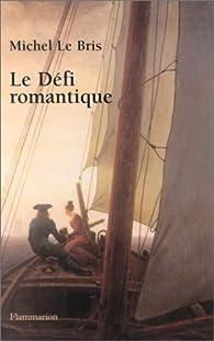 Le Défi romantique par Michel Le Bris