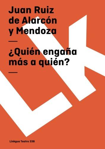 ¿Quien engaña mas a quien? (Teatro) (Spanish Edition) [Juan Ruiz de Alarcon y Mendoza] (Tapa Blanda)