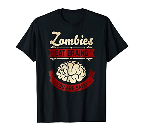 Zombies eat Brains you are safe T-Shirt Funny