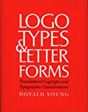 Logo Types and Letter Forms: Handle Lettered Logotypes and Typographic Considerations: Handlettered Logotypes and Typographic Considerations