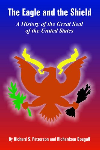 The Eagle and the Shield: A History of the Great Seal of the United ()