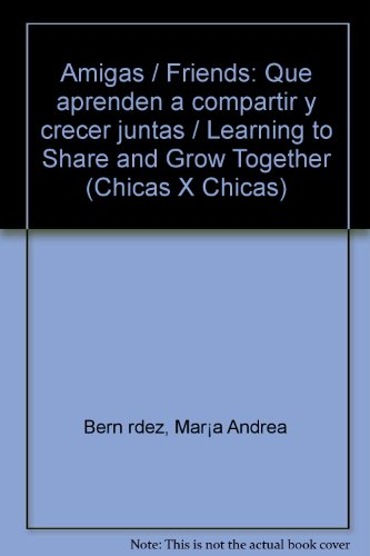 Amigas / Friends: Que aprenden a compartir y crecer juntas / Learning to Share and Grow Together (Chicas X Chicas) (Spanish Edition) [Maria Andrea Bernardez] (Tapa Blanda)