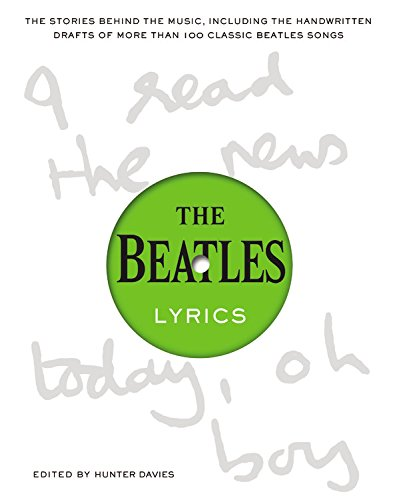 The Beatles Lyrics: The Stories Behind the Music, Including the Handwritten Drafts of More Than 100 Classic Beatles Songs