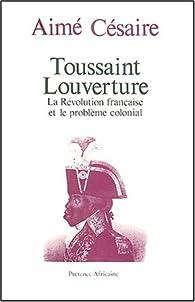 Toussaint Louverture : La Révolution française et le problème colonial par Aimé Césaire