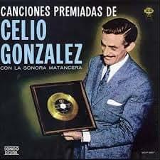 Canciones Premiadas De Celio Gonzalez Con La Sonora Matancera