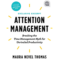 Attention Management Extended Excerpt: Breaking the Time Management Myth for Unrivaled Productivity (Ignite Reads Book 0…