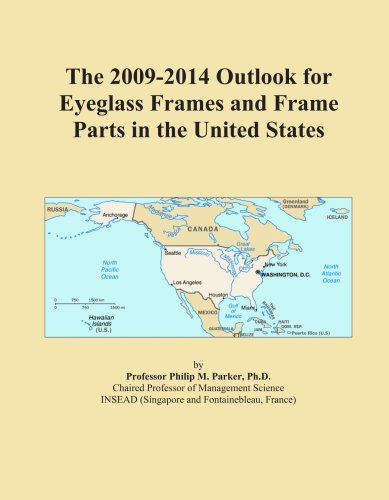 The 2009-2014 Outlook for Eyeglass Frames and Frame Parts in the United States