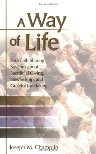 A Way of Life: Four Faith-Sharing Sessions about Sacrificial Giving, Stewardship, and Grateful Caretaking