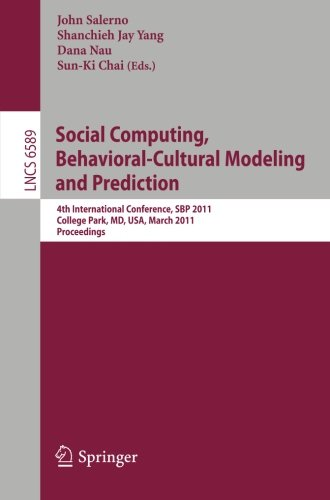 Social Computing, Behavioral-Cultural Modeling and Prediction: 4th International Conference, SBP 2011, College Park, MD,