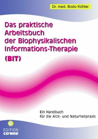 Das praktische Arbeitsbuch der Biophysikalischen Informations-Therapie (BIT)
