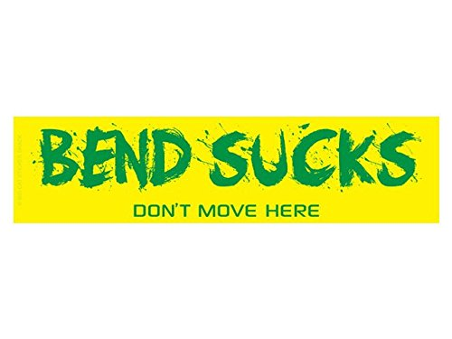 Bend Sucks don't move here (Bumper Sticker)