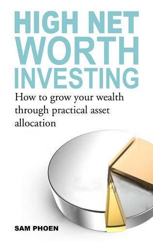 High Net Worth Investing: How to Grow your Wealth Through Practical Asset Allocation by Marshall Cavendish International Asia Pte Ltd