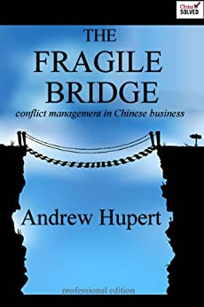 The Fragile Bridge:  Conflict Management in Chinese Business by [Hupert, Andrew]