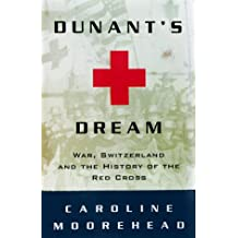 Dunant's Dream: War, Switzerland and the History of the Red Cross