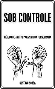 Sob Controle: Método Definitivo para sair da pornografia