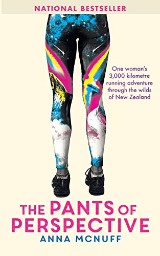 The Pants Of Perspective: One womans 3,000 kilometre running adventure through the wilds of New Zealand Anna McNuff
