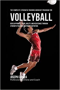`READ` The Complete Strength Training Workout Program For Volleyball: Develop Power, Speed, Agility, And Resistance Through Strength Training And Proper Nutrition. Buenos Siguenos fishing Health Treballs rutas entre
