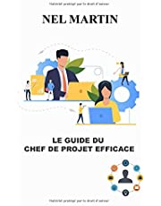 Le guide du chef de projet efficace: Coacher une équipe agile ; L'essentiel de la gestion de projet agile ou classique ; le guide exhaustif du management de projets (Guide pratique pour les chefs de projet)
