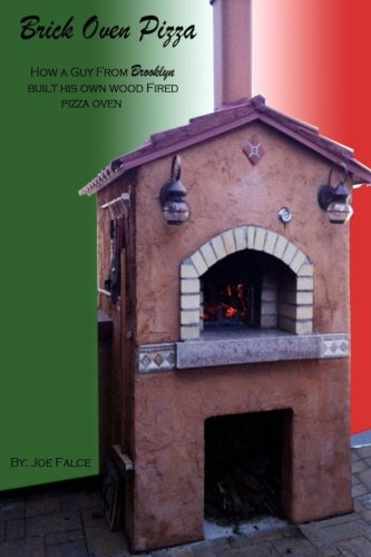 Brick Oven Pizza How a Guy From Brooklyn Built His Own Wood Fired Pizza ()