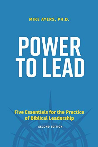 Power to Lead (2nd Edition): Five Essentials for the Practice of Biblical Leadership