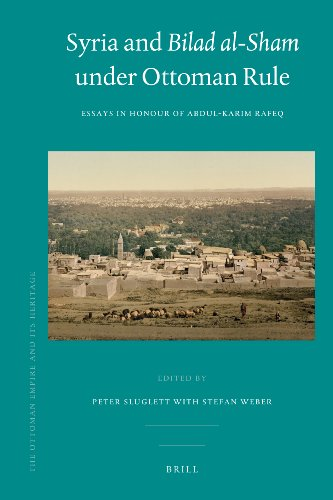 Syria and Bilad al-Sham under Ottoman Rule (The Ottoman Empire and Its Heritage: Politics, Society and Economy)