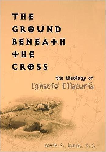 Book The Ground Beneath the Cross: The Theology of Ignacio Ellacuría (Moral Traditions)