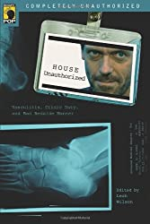 House Unauthorized: Vasculitis, Clinic Duty, and Bad Bedside Manner (Smart Pop series)