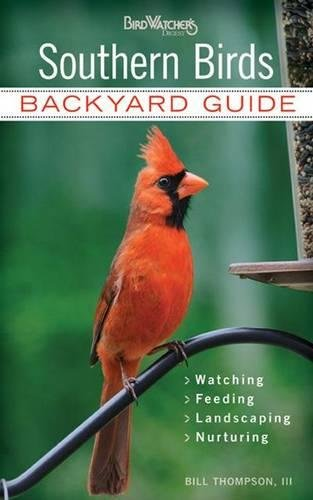 Southern Birds: Backyard Guide - Watching - Feeding - Landscaping - Nurturing - North Carolina, South Carolina, Georgia, Florida, Mississippi, ... Texas (Bird Watcher's Digest Backyard Guide)