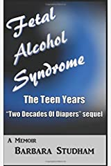 Fetal Alcohol Syndrome: The Teen Years: Two Decades of Diapers sequel