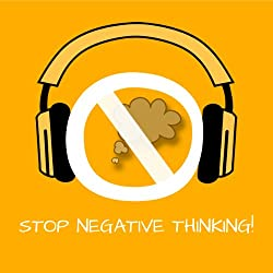 Stop Negative Thinking! Stop Worrying by Hypnosis
