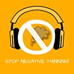 Stop Negative Thinking! Stop Worrying by Hypnosis: Put an end to self-doubt and brooding. Stop the negative circle of thoughts in your head now! | Kim Fleckenstein