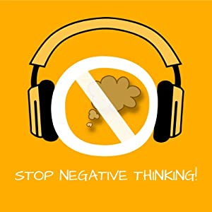 Stop Negative Thinking! Stop Worrying by Hypnosis Audiobook