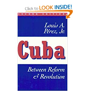 Cuba: Between Reform and Revolution Louis A. Perez