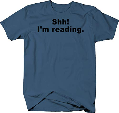 Shh! I'm Reading. Funny Book Worm and Literature Fan Books Novels Tshirt XL Denim Blue