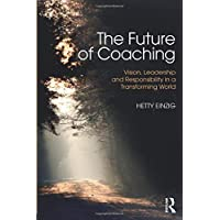 Einzig, H: Future of Coaching: Vision, Leadership and Responsibility in a Transforming World