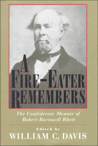 Read Online A Fire-Eater Remembers: The Confederate Memoir of Robert Barnwell Rhett (Non Series) pdf