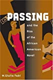 Passing and the Rise of the African American Novel, M. Giulia Fabi, 0252072480