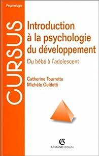 Introduction à la psychologie du developpement. Du bébé à l'adolescent par Catherine Tourrette