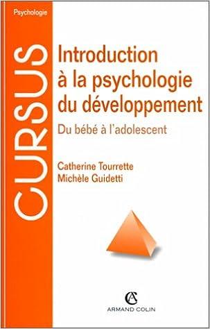 Amazon Fr Introduction A La Psychologie Du Developpement Du Bebe A L Adolescent Tourrette Catherine Tourrette Catherine Cursus Guidetti Michele Livres