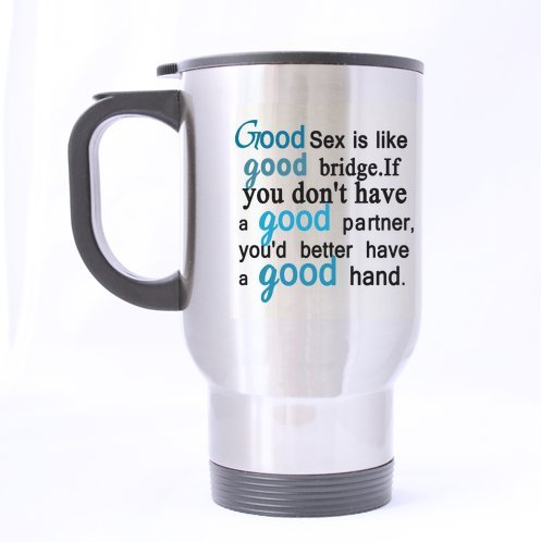 Good Sex is like good bridge.If you don't have a good partner,you'd better have a good hand-Funny Humorous saying good sex cup,Travel Mug (Sliver) For Coffee or Tea,14-Ounce 100% Stainless Steel by Funny Travel Mug