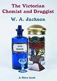 The Victorian Chemist and Druggist (Shire Album)
