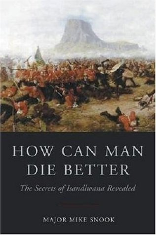 How Can Man Die Better: The Secrets of Isandlwana Revealed PDF