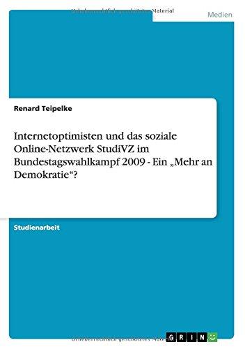 """Download Internetoptimisten und das soziale Online-Netzwerk StudiVZ im Bundestagswahlkampf 2009 - Ein """"Mehr an Demokratie""""? (German Edition) pdf"""