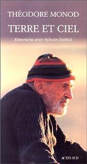 Terre et ciel : entretiens avec Sylvain Estibal, Monod, Théodore