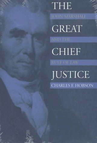 The Great Chief Justice: John Marshall and the Rule of Law (American Political Thought)