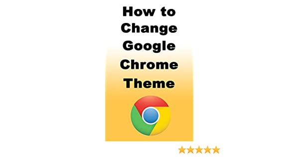How to Change Google Chrome Theme: Learn how you can easily change your  Google Chrome theme and also how to restore your custom theme back to  default