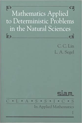 Mathematics Applied to Deterministic Problems in the Natural Sciences (Classics in Applied Mathematics)