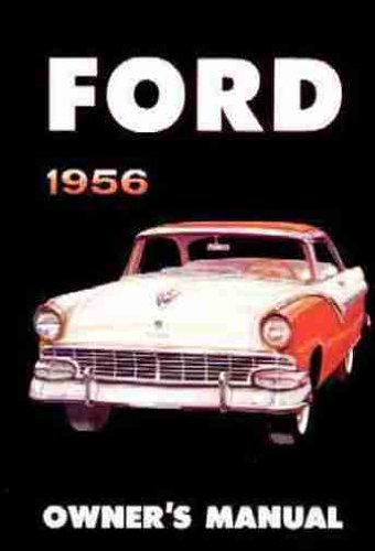 1956 FORD OWNERS INSTRUCTION & OPERATING MANUAL - USER GUIDE - INCLUDES: Customline, Club, Mainline, Sunliner, Skyliner, Victoria, Ranch Wagon, Fairlane, Courier Sedan Delivery, Crestline, Country Sedan, Country Squire. 56