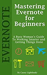 Mastering Evernote for Beginners: A Busy Woman's Guide To Working Smarter And Getting Things Done (English Edition)